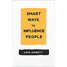 Smart Ways To Influence People: Building Social Relationships (English Edition)