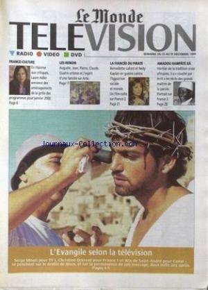 MONDE TELEVISION RADIO VIDEO DVD (LE) du 13/12/1999 - LAURE ADLER - LES RENOIR - AUGUSTE - JEAN - PIERRE - CLAUDE - LA FIANCEE DU PIRATE - B. LAFONT ET N. KAPLAN - AMADOU HAMPATE BA - L'EVANGILE SELON LA TELEVISOIN - SERGE MOATI - CH. OCKRENT - ALIX DE SAINT-ANDRE - LE DESTIN DE JESUS.