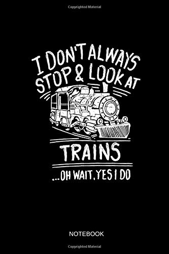 I Don't Always Stop & Look At Trains - Notebook: Lined for sale  Delivered anywhere in UK