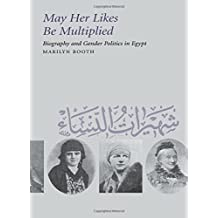 May Her Likes Be Multiplied – Biography & Gender Politics in Egypt