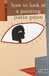 How to Look at a Painting (Ginger Series) (The Ginger Series) by Justin Paton (2005-12-01)