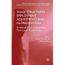 Wage Structures, Employment Adjustments and Globalization: Evidence from Linked and Firm-level Panel Data (Applied Econometrics Association Series) (2010-04-21)