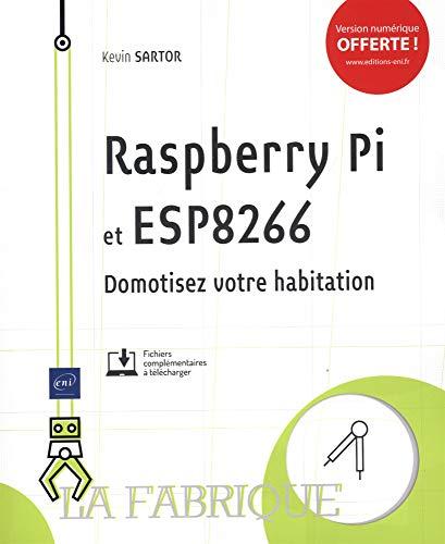 Raspberry Pi et ESP8266 - Domotisez votre habitation par Kevin SARTOR