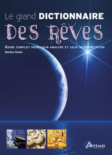 Le grand dictionnaire des rêves : Guide complet pour leur analyse et leur interprétation
