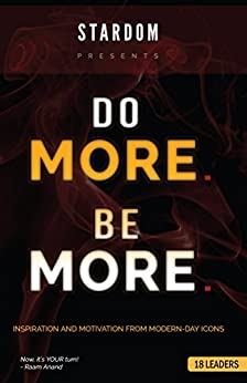 Do More Be More : Inspiration and Motivation From Modern Day Icons by [Anand, Raam, Reid, Adrian, Desai, Ami, Punjabi, Amit, CT, Parun, Sullivan, Cydney, Dentinger, Diana, Dietzel, Glenn, Messenger, Joanne, Nogueira, Johann]