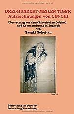 DREI-HUNDERT-MEILEN TIGER Aufzeichnungen von LIN-CHI: Übersetzung aus dem Chinesischen Original und Kommentierung in Englisch von Sasakai Sokei-an