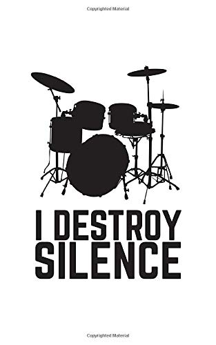 I Destroy Silence: I Destroy Silence Drums Notebook - Funny Musicians And Great Drummer Rock Music Doodle Diary Book As Gift For Musician Players And ... With Drum Set Kit In Musical Band Garage!
