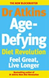 Dr Atkins Age-Defying Diet Revolution: Feel great, live longer by Robert C Atkins (2003-01-02)