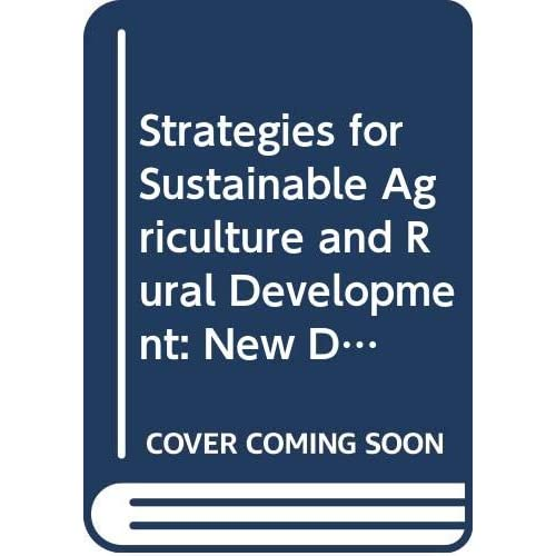 Strategies For Sustainable Agriculture And Rural Development: New Directions For Agriculture, Forestry And Fisheries