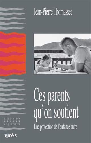 Ces parents qu'on soutient : Une protection de l'enfance autre