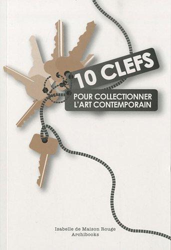 10 clefs pour collectionner l'art contemporain par Isabelle de Maison Rouge