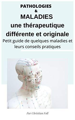 Couverture du livre Maladies & Pathologies une thérapeutique différente et originale: guide de conseils pratiques