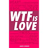 WTF is LOVE: What is love? Almost 1000 hilarious & inspiring definitions, quotations, verses and sayings about LOVE & ROMANCE! (English Edition)