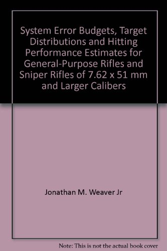 System Error Budgets, Target Distributions and Hitting Performance Estimates for General-Purpose Rifles and Sniper Rifles of 7.62 x 51 mm and Larger Calibers