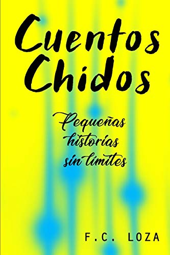 Cuentos Chidos: Pequeñas historias sin límites por Francisco Canales Loza
