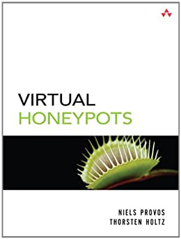 Virtual Honeypots: From Botnet Tracking to Intrusion Detection von [Provos, Niels, Holz, Thorsten]