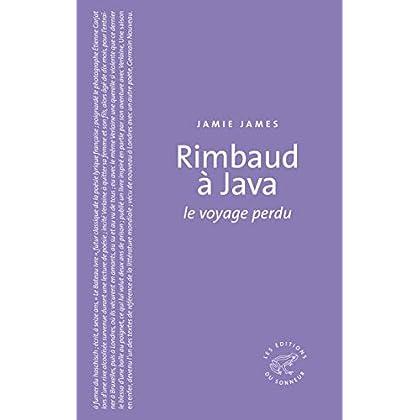 Rimbaud à Java. Le voyage perdu