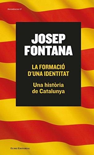 La formació d'una identitat: Una història de Catalunya (Referències) (Catalan Edition) por Josep Fontana Lázaro