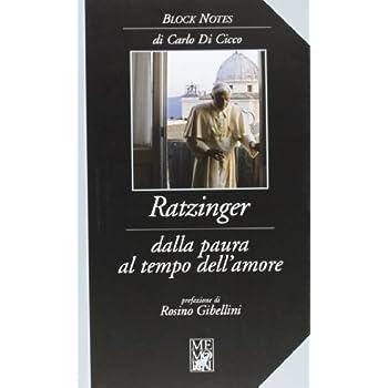 Ratzinger. Dalla Paura Al Tempo Dell'amore