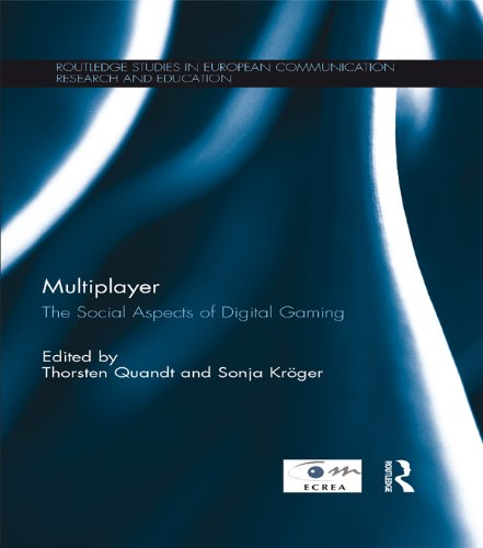 Multiplayer: The Social Aspects of Digital Gaming (Routledge Studies in European Communication Research and Education Book 3) (English Edition)