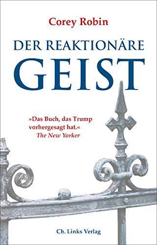 Der reaktionäre Geist: Von den Anfängen bis Donald Trump (Politik & Zeitgeschichte)