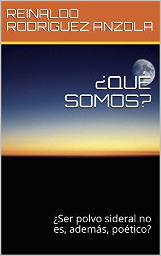 ¿QUÉ SOMOS?: ¿Ser polvo sideral no es, además, poético? (VIDA Y MUERTE nº 8) (Spanish Edition)