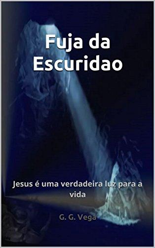 Fuja da Escuridao: Jesus é uma verdadeira luz para a vida ...