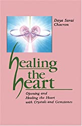 Healing the Heart: Opening and Healing the Heart with Crystals and Gemstones