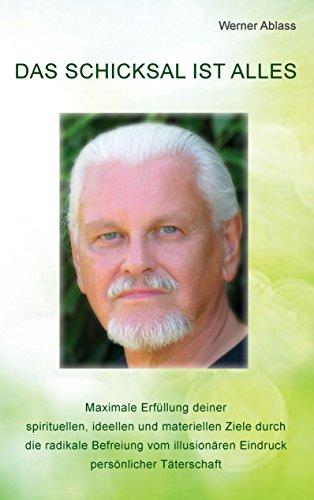 Das Schicksal ist alles: Maximale Erfüllung deiner spirituellen, ideellen und materiellen Ziele durch die radikale Befreiung vom illusionären Eindruck persönlicher Täterschaft