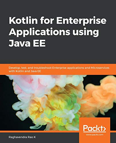 Kotlin for Enterprise Applications using Java EE: Develop, test, and troubleshoot enterprise applications and microservices with Kotlin and Java EE