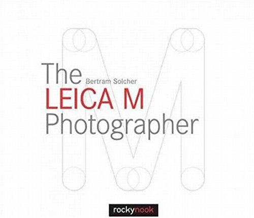 The Leica M Photographer: Photographing with Leica's Legendary Rangefinder Cameras por Bertram Solcher
