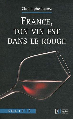 France, ton vin est dans le rouge par Christophe Juarez