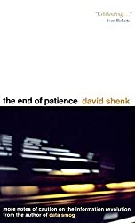 The End of Patience: Cautionary Notes on the Information Revolution by David Shenk (1999-08-22)