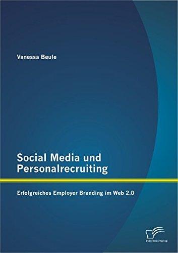 Social Media und Personalrecruiting: Erfolgreiches Employer Branding im Web 2.0 by Vanessa Beule (2014-01-20)