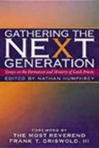 Gathering the Next Generation: Essays on the Formation and Ministry of Genx Priests by Nathan Humphrey (2000-06-01)