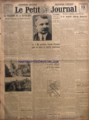 PETIT JOURNAL (LE) du 13/02/1920 - LE PRESIDENT DE LA REPUBLIQUE DECORE SOISSONS ET SAINT-QUENTIN - LA REPONSE DES HONGROIS - PARIS-NICE A MOTOCYCLETTE - LE DEPART DE LA PREMIERE ETAPE - LA CHAMBRE ELISAIT HIER SON PRESIDENT - M RAOUL PERET ETAIT SEUL CANDIDAT - LE 2 MAI PROCHAIN JOURNEE NATIONALE POUR LES MERES DE FAMILLES NOMBREUSES PAR LE DOCTEUR JACQUES BERTILLON - LE PREMIER PLEBISCITE PREVU PAR LE TRAITE EST UN ECHEC ALLEMAND - L'AMERIQUE RATIFIERAIT LUNDI - GALLIENI PARLE - LE SOIR DES T