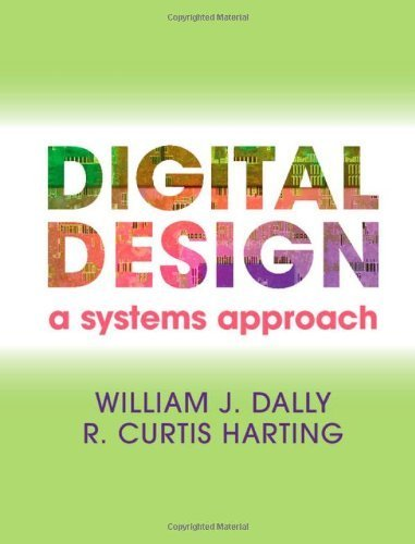 Digital Design: A Systems Approach 1st edition by Dally, William J., Harting, R. Curtis (2012) Hardcover