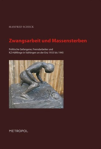 Zwangsarbeit und Massensterben: Politische Gefangene, Fremdarbeiter und KZ-Häftlinge in Vaihingen an der Enz 1933 bis 1945