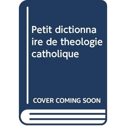 Petit dictionnaire de theologie catholique