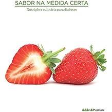 Sabor na medida certa - nutrição e culinária para diabetes (Alimente-se bem)