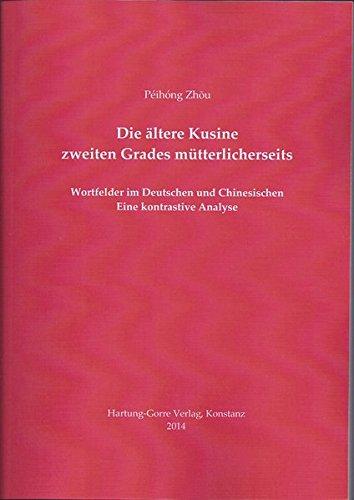 Die ältere Kusine zweiten Grades mütterlicherseits: Wortfelder im Deutschen und Chinesischen. Eine kontrastive Analyse