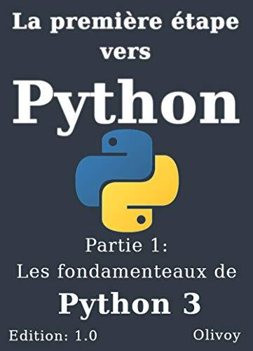 Couverture du livre La première étape vers Python partie 1: Les fondamentaux de python 3