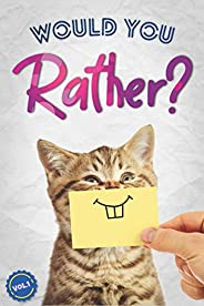 Would You Rather?: The Book Of Silly, Challenging, and Downright Hilarious Questions for Kids, Teens, and Adul
