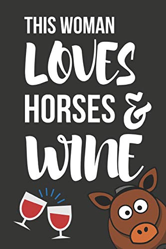 This Woman Loves Horses & Wine: Novelty Horse & Wine Birthday Gifts For Girls, Women, Mom, Sister  ~  Small Lined Notebook / Diary (6