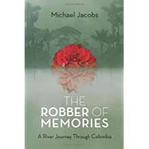 The Robber of Memories: A River Journey Through Colombia by Michael Jacobs (2013-11-12)