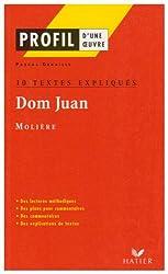Profil littérature, profil d'une oeuvre : Molière : Dom Juan (10 textes expliqués)