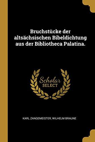Bruchstücke Der Altsächsischen Bibeldichtung Aus Der Bibliotheca Palatina.