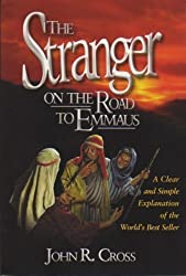 The Stranger on the Road to Emmaus: A Clear and Simple Explanation of the World's Best Seller by John R. Cross (2007-08-02)