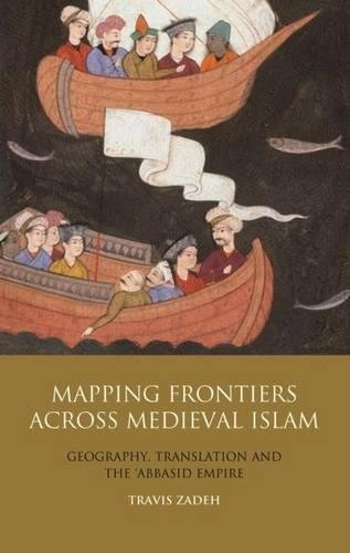 mapping-frontiers-across-medieval-islam-geography-translation-and-the-abbasid-empire