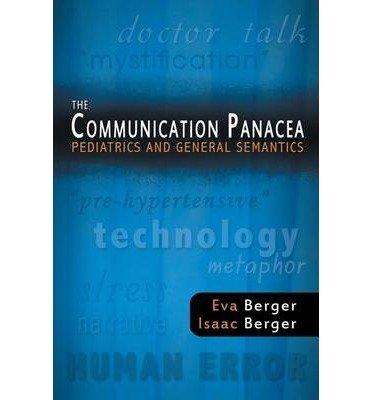 [(The Communication Panacea: Pediatrics and General Semantics)] [Author: Eva Berger] published on (November, 2014)